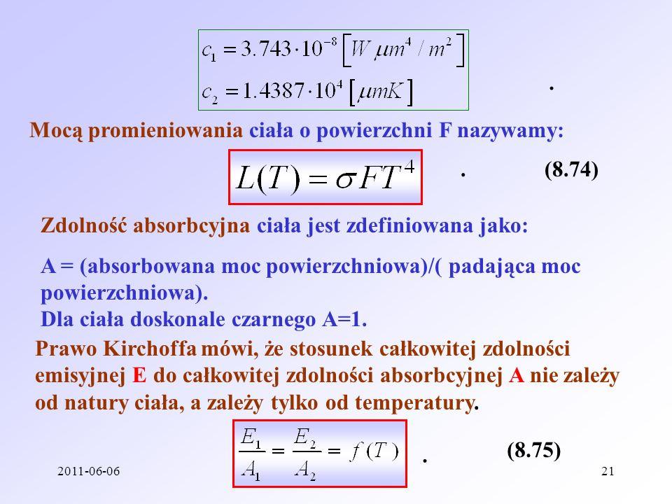 2011-06-06Reinhard Kulessa21. Mocą promieniowania ciała o powierzchni F nazywamy: (8.74). Zdolność absorbcyjna ciała jest zdefiniowana jako: A = (abso