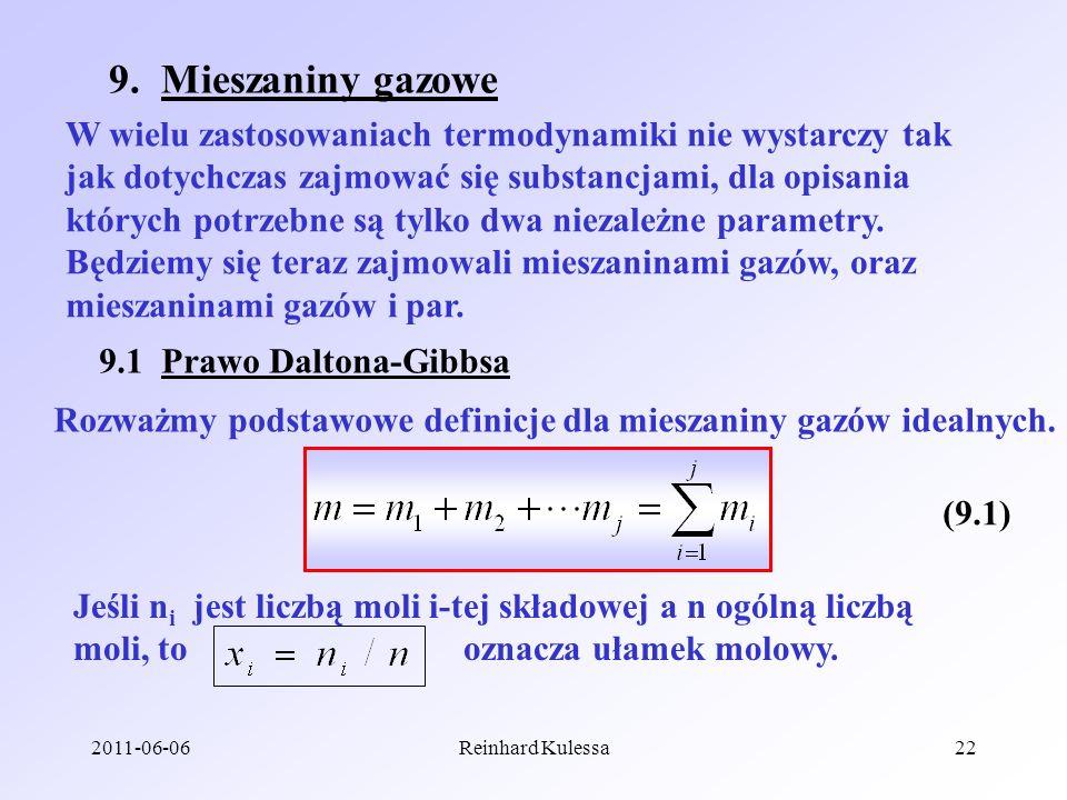 2011-06-06Reinhard Kulessa22 9. Mieszaniny gazowe W wielu zastosowaniach termodynamiki nie wystarczy tak jak dotychczas zajmować się substancjami, dla