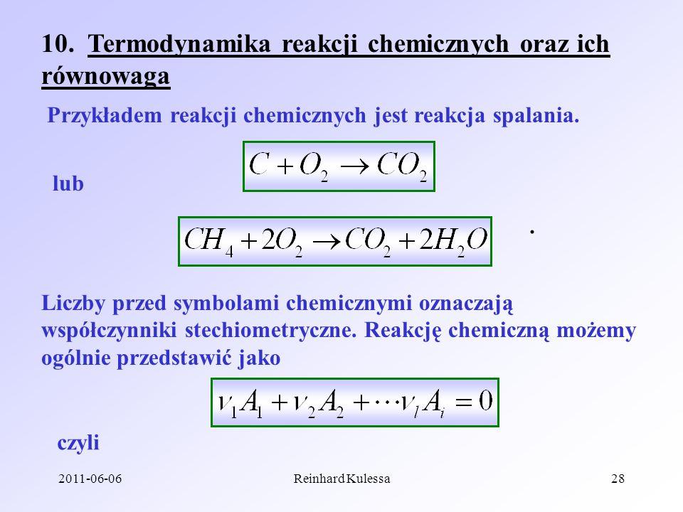 2011-06-06Reinhard Kulessa28 10. Termodynamika reakcji chemicznych oraz ich równowaga Przykładem reakcji chemicznych jest reakcja spalania. lub. Liczb
