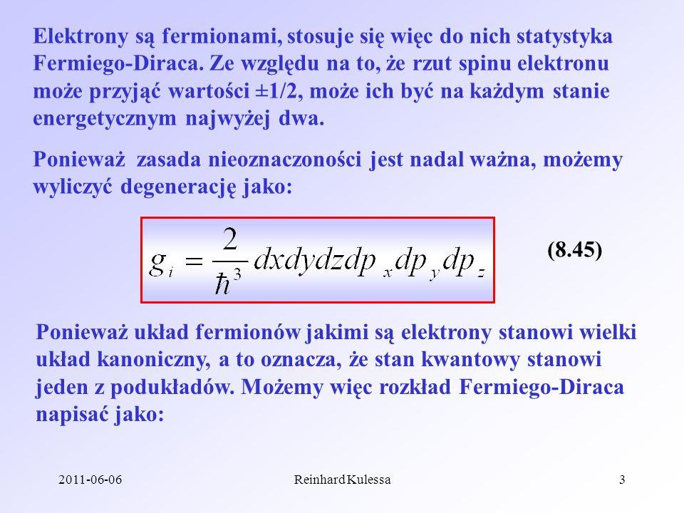 2011-06-06Reinhard Kulessa3 Elektrony są fermionami, stosuje się więc do nich statystyka Fermiego-Diraca. Ze względu na to, że rzut spinu elektronu mo