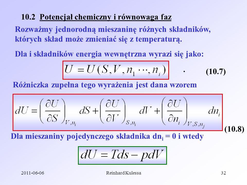 2011-06-06Reinhard Kulessa32 10.2 Potencjał chemiczny i równowaga faz Rozważmy jednorodną mieszaninę różnych składników, których skład może zmieniać s