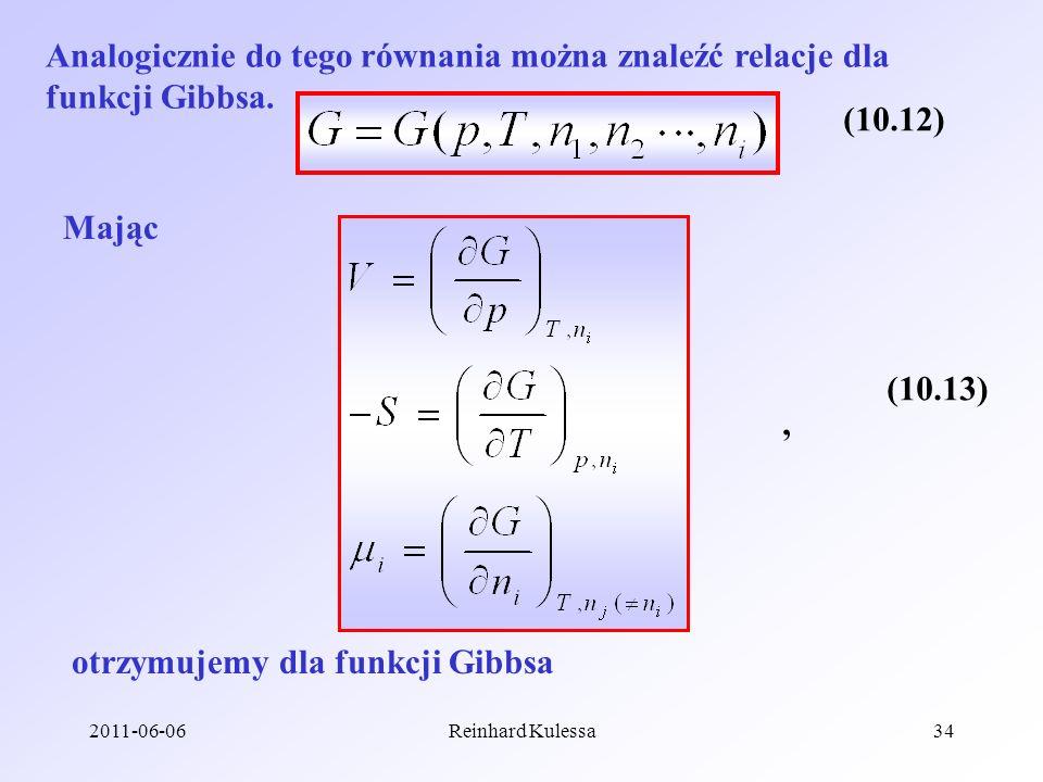2011-06-06Reinhard Kulessa34 Analogicznie do tego równania można znaleźć relacje dla funkcji Gibbsa. (10.12) Mając (10.13), otrzymujemy dla funkcji Gi