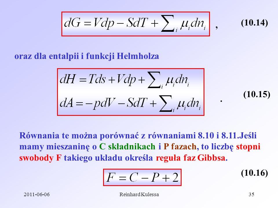 2011-06-06Reinhard Kulessa35 (10.14) oraz dla entalpii i funkcji Helmholza, (10.15). Równania te można porównać z równaniami 8.10 i 8.11.Jeśli mamy mi