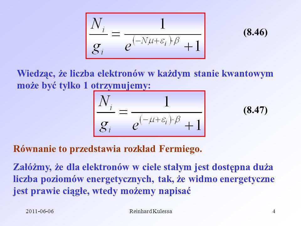 2011-06-06Reinhard Kulessa4 Wiedząc, że liczba elektronów w każdym stanie kwantowym może być tylko 1 otrzymujemy: Równanie to przedstawia rozkład Ferm