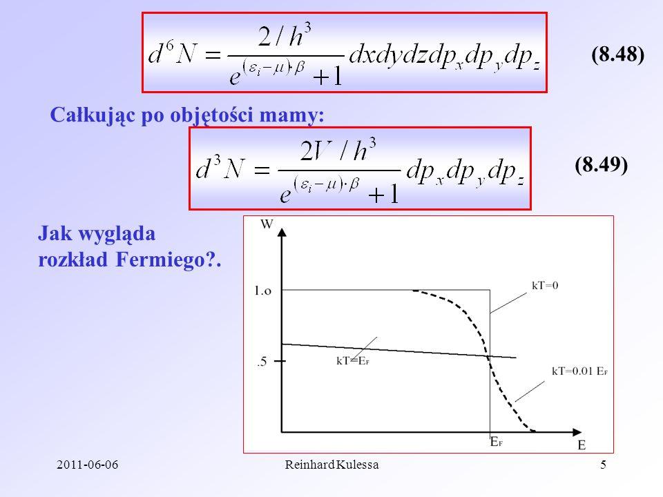 2011-06-06Reinhard Kulessa5 Jak wygląda rozkład Fermiego?. Całkując po objętości mamy: (8.48) (8.49)