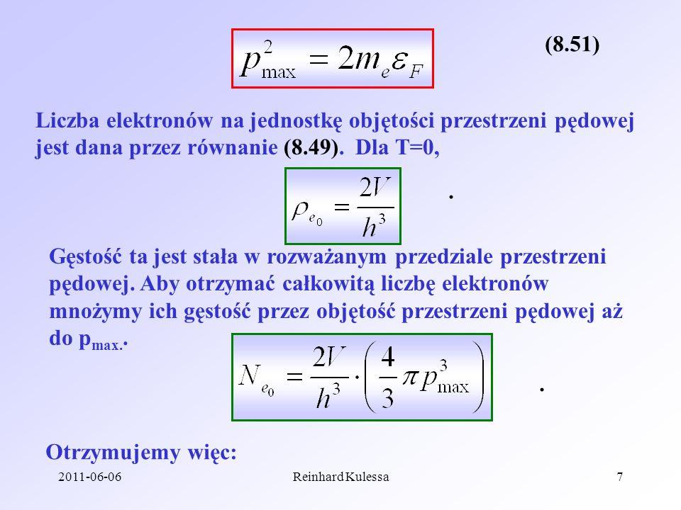 2011-06-06Reinhard Kulessa7 (8.51) Liczba elektronów na jednostkę objętości przestrzeni pędowej jest dana przez równanie (8.49). Dla T=0, Gęstość ta j
