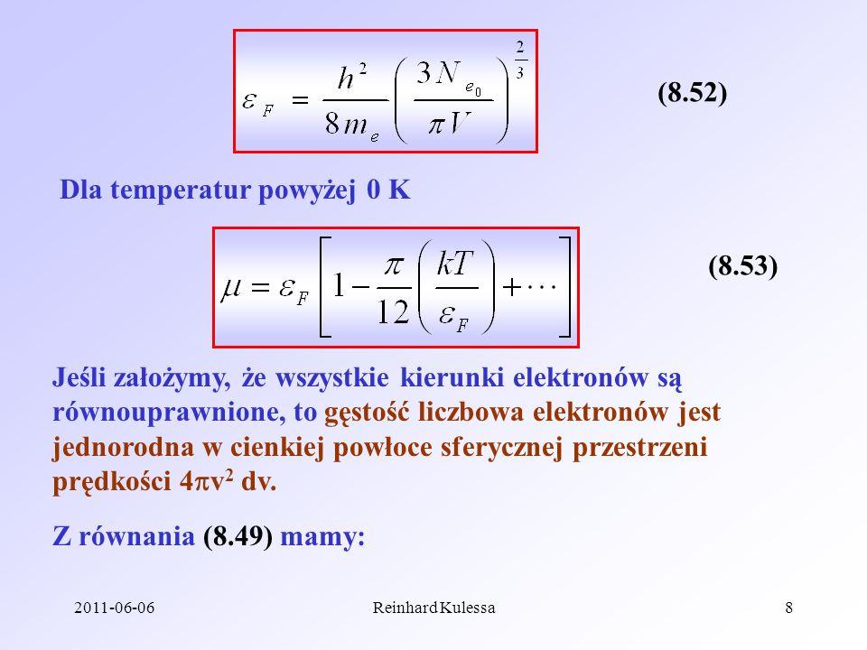 2011-06-06Reinhard Kulessa8 (8.52) Dla temperatur powyżej 0 K (8.53) Jeśli założymy, że wszystkie kierunki elektronów są równouprawnione, to gęstość l