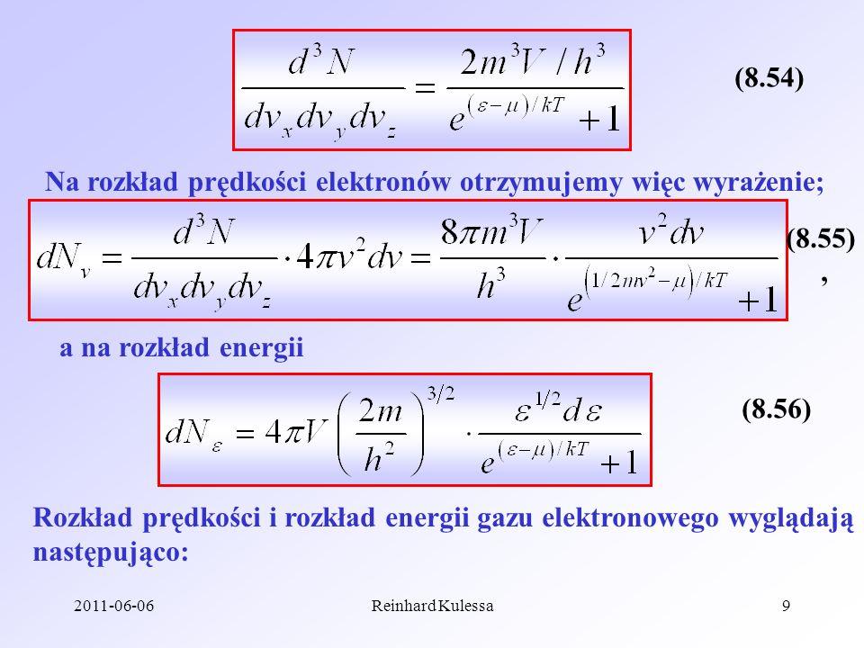 2011-06-06Reinhard Kulessa9 (8.54) Na rozkład prędkości elektronów otrzymujemy więc wyrażenie; a na rozkład energii, (8.56) Rozkład prędkości i rozkła