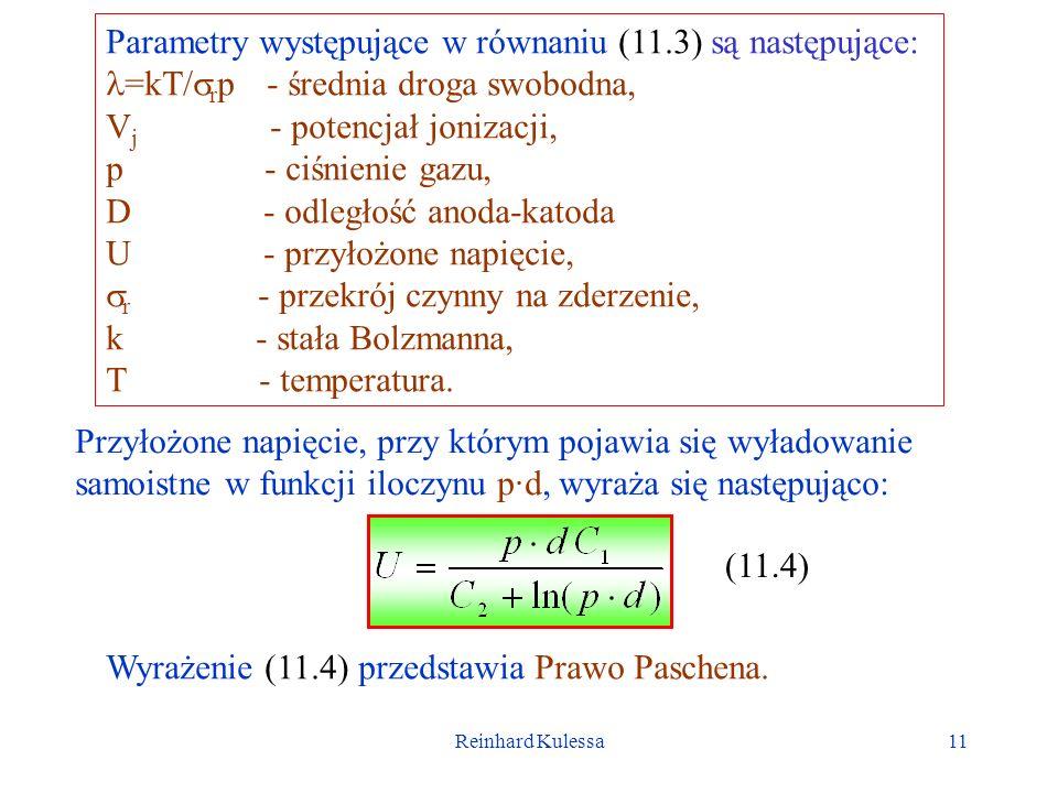 Reinhard Kulessa11 Parametry występujące w równaniu (11.3) są następujące: =kT/ r p - średnia droga swobodna, V j - potencjał jonizacji, p - ciśnienie