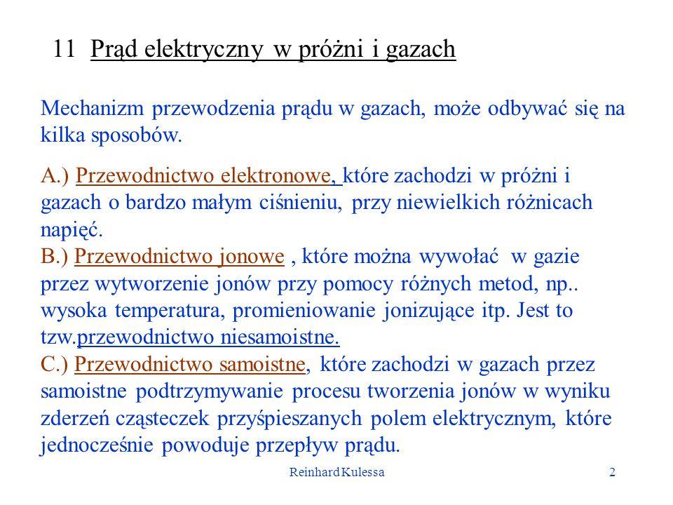 Reinhard Kulessa2 11 Prąd elektryczny w próżni i gazach Mechanizm przewodzenia prądu w gazach, może odbywać się na kilka sposobów. A.) Przewodnictwo e