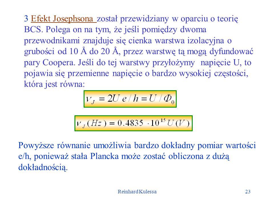 Reinhard Kulessa23 3 Efekt Josephsona został przewidziany w oparciu o teorię BCS. Polega on na tym, że jeśli pomiędzy dwoma przewodnikami znajduje się