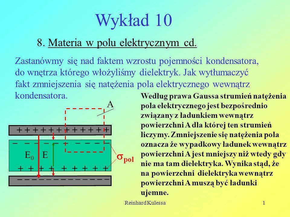 Reinhard Kulessa1 Wykład 10 8. Materia w polu elektrycznym cd. Zastanówmy się nad faktem wzrostu pojemności kondensatora, do wnętrza którego włożyliśm