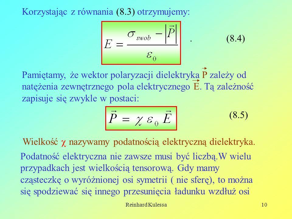 Reinhard Kulessa10 Korzystając z równania (8.3) otrzymujemy: (8.4). Pamiętamy, że wektor polaryzacji dielektryka P zależy od natężenia zewnętrznego po