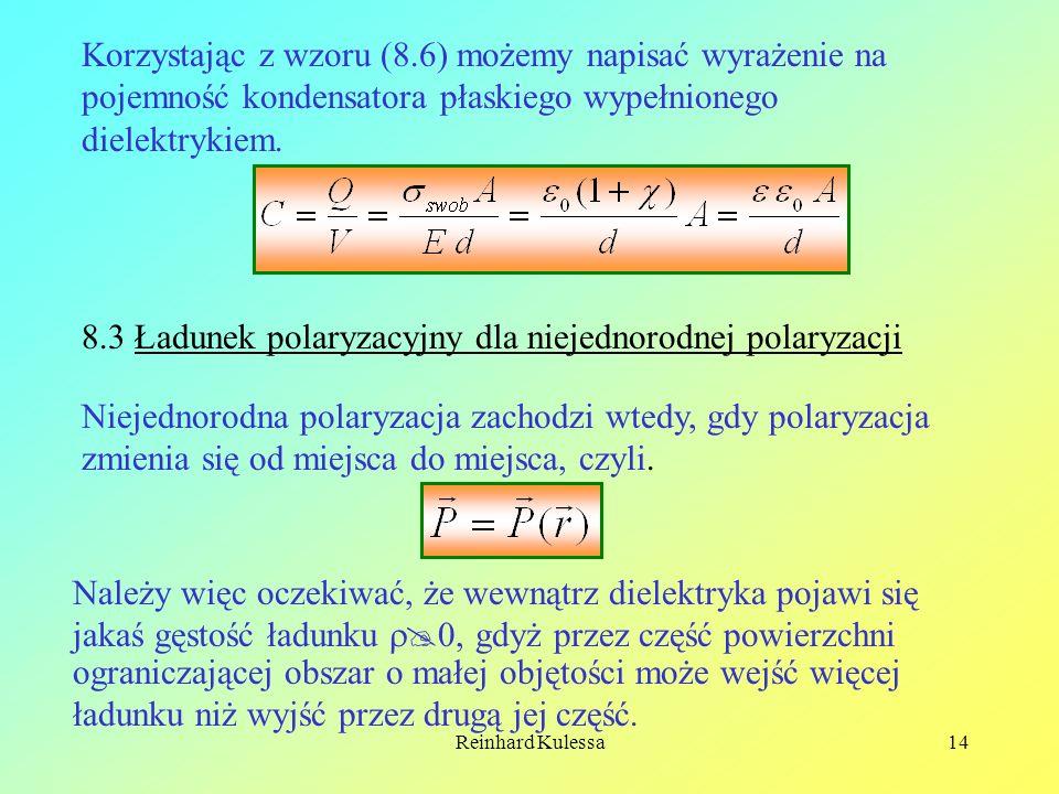 Reinhard Kulessa14 Korzystając z wzoru (8.6) możemy napisać wyrażenie na pojemność kondensatora płaskiego wypełnionego dielektrykiem. 8.3 Ładunek pola