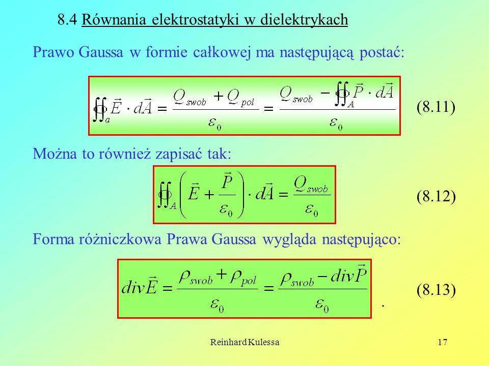 Reinhard Kulessa17 8.4 Równania elektrostatyki w dielektrykach Prawo Gaussa w formie całkowej ma następującą postać: (8.11) Można to również zapisać t