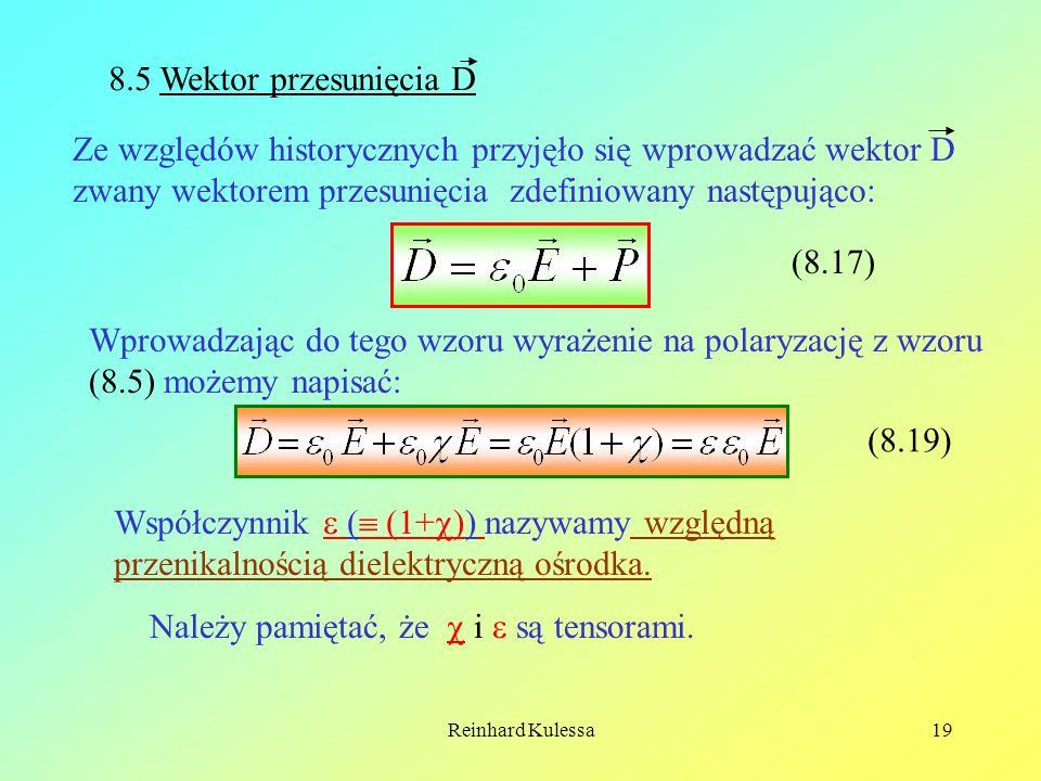 Reinhard Kulessa19 8.5 Wektor przesunięcia D Ze względów historycznych przyjęło się wprowadzać wektor D zwany wektorem przesunięcia zdefiniowany nastę