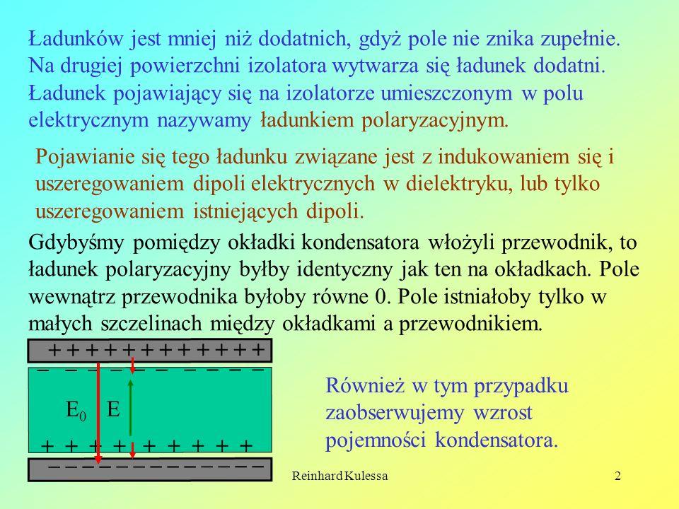 Reinhard Kulessa2 Ładunków jest mniej niż dodatnich, gdyż pole nie znika zupełnie. Na drugiej powierzchni izolatora wytwarza się ładunek dodatni. Ładu