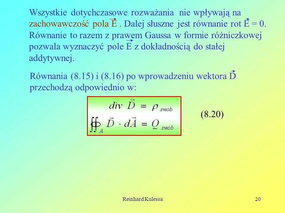 Reinhard Kulessa20 Wszystkie dotychczasowe rozważania nie wpływają na zachowawczość pola E. Dalej słuszne jest równanie rot E = 0. Równanie to razem z
