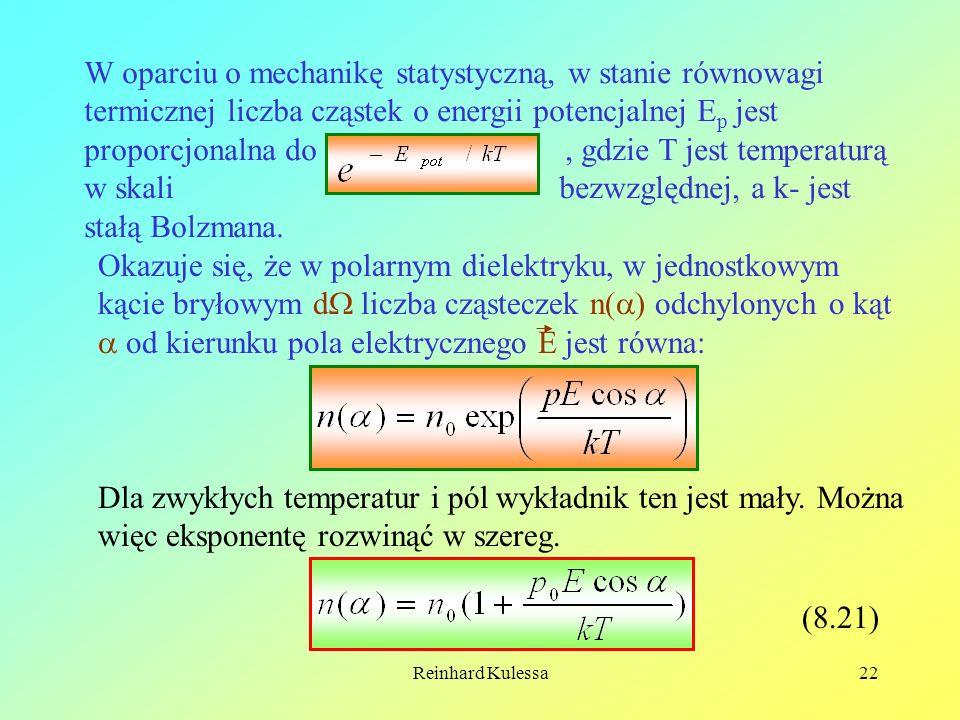Reinhard Kulessa22 W oparciu o mechanikę statystyczną, w stanie równowagi termicznej liczba cząstek o energii potencjalnej E p jest proporcjonalna do,
