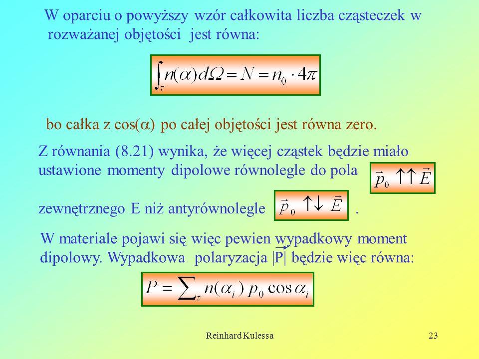 Reinhard Kulessa23 W oparciu o powyższy wzór całkowita liczba cząsteczek w rozważanej objętości jest równa: bo całka z cos( ) po całej objętości jest