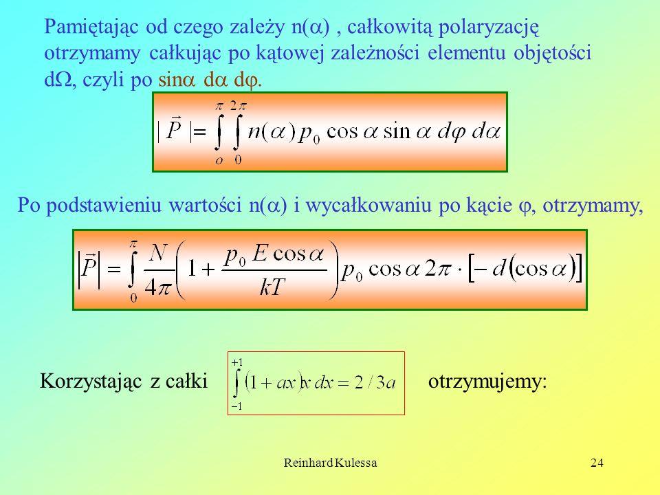 Reinhard Kulessa24 Pamiętając od czego zależy n( ), całkowitą polaryzację otrzymamy całkując po kątowej zależności elementu objętości d, czyli po sin