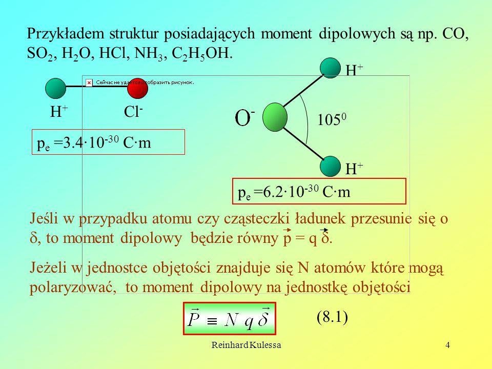 Reinhard Kulessa4 Przykładem struktur posiadających moment dipolowych są np. CO, SO 2, H 2 O, HCl, NH 3, C 2 H 5 OH. H+H+ H+H+ H+H+ 105 0 Cl - p e =3.
