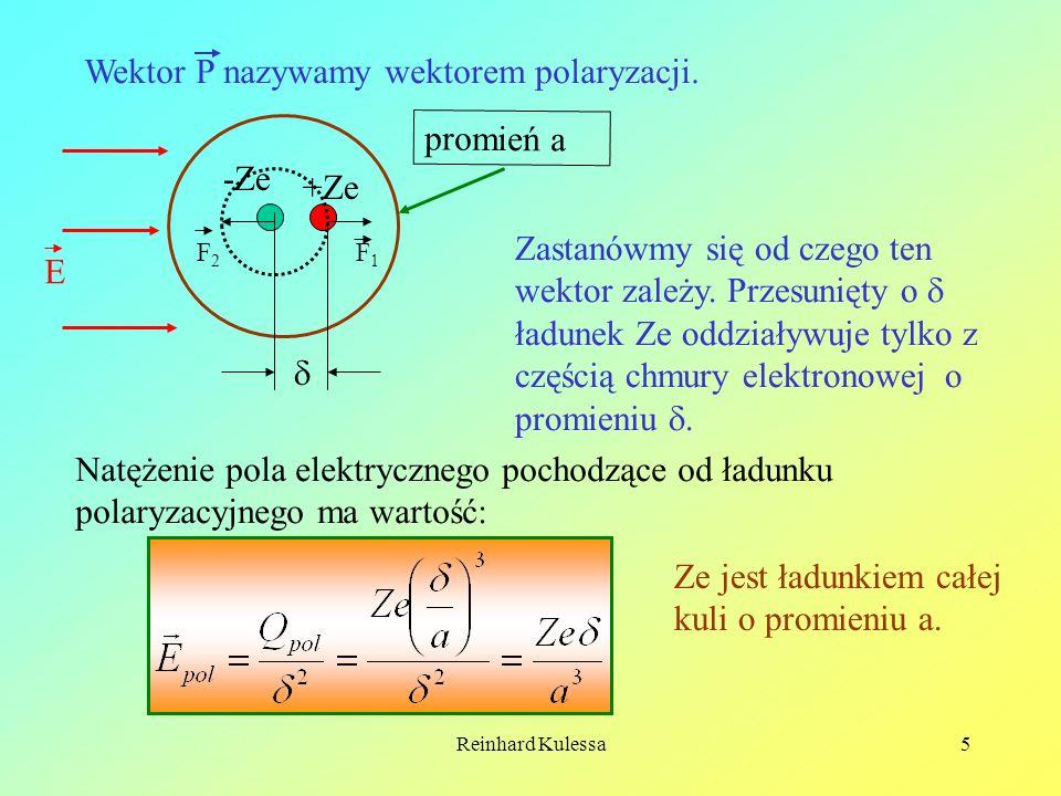 Reinhard Kulessa5 Wektor P nazywamy wektorem polaryzacji. +Ze -Ze promień a Zastanówmy się od czego ten wektor zależy. Przesunięty o ładunek Ze oddzia