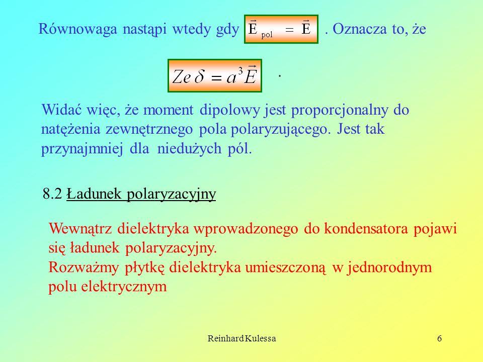 Reinhard Kulessa7 E E – – – – – + + + + + ± ± ± ± ± P Pole powierzchni A Widzimy, że na wskutek polaryzacji dielektryka w polu elektrycznym następuje przesuniecie się ładunku.