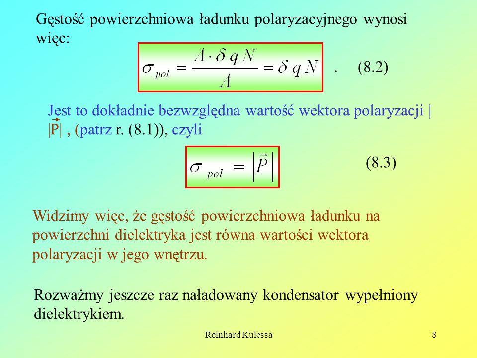 Reinhard Kulessa8 Gęstość powierzchniowa ładunku polaryzacyjnego wynosi więc: (8.2). Jest to dokładnie bezwzględna wartość wektora polaryzacji | |P|,