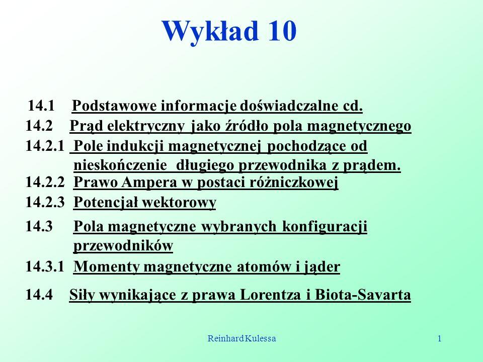 Reinhard Kulessa1 Wykład 10 14.2 Prąd elektryczny jako źródło pola magnetycznego 14.2.1 Pole indukcji magnetycznej pochodzące od nieskończenie długieg