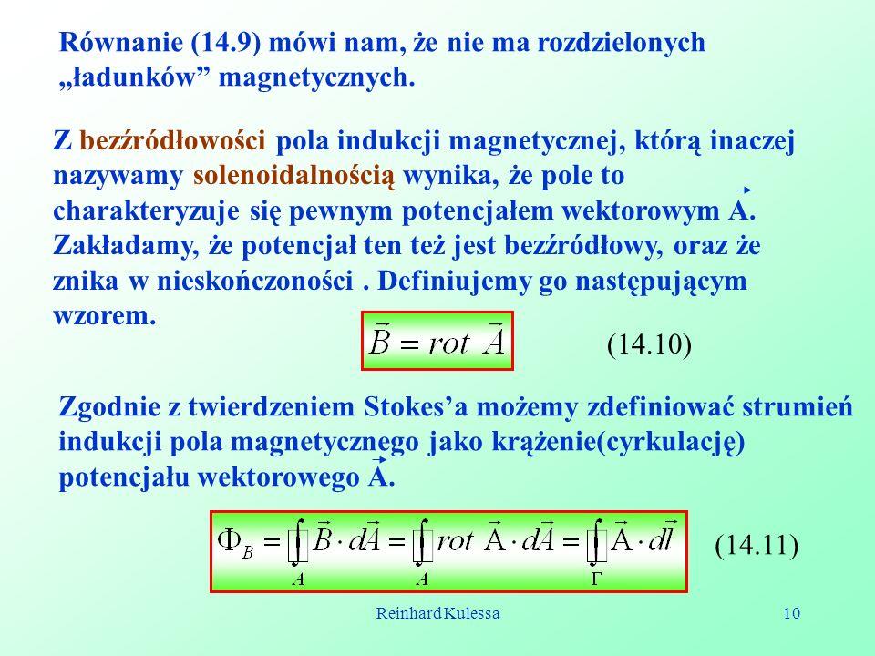 Reinhard Kulessa10 Równanie (14.9) mówi nam, że nie ma rozdzielonych ładunków magnetycznych. Z bezźródłowości pola indukcji magnetycznej, którą inacze