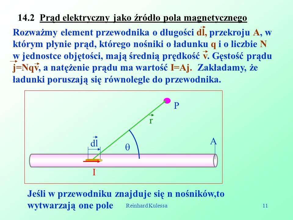Reinhard Kulessa11 14.2 Prąd elektryczny jako źródło pola magnetycznego Jeśli w przewodniku znajduje się n nośników,to wytwarzają one pole Rozważmy el
