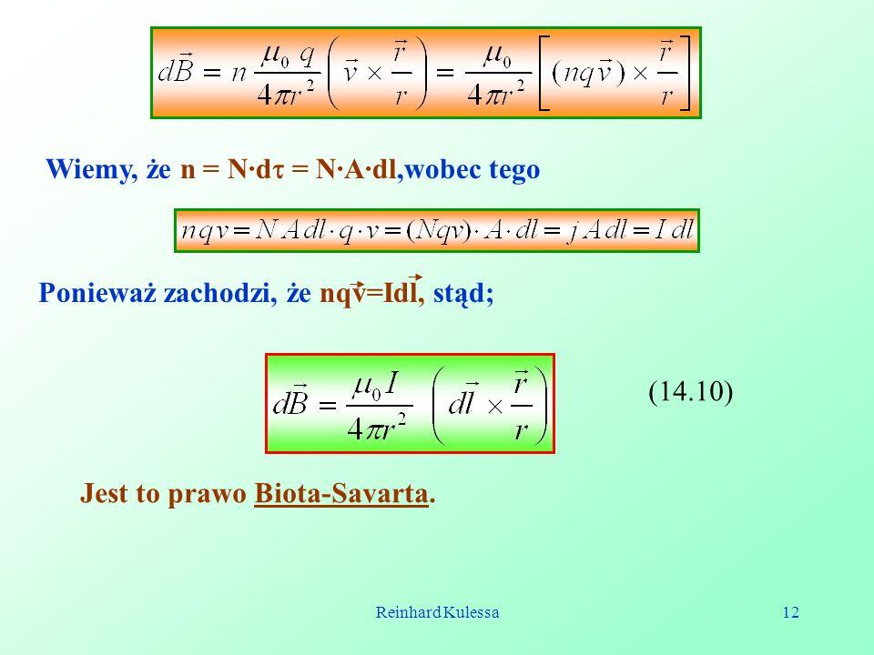 Reinhard Kulessa12 Wiemy, że n = N·d = N·A·dl,wobec tego Ponieważ zachodzi, że nqv=Idl, stąd; (14.10) Jest to prawo Biota-Savarta.
