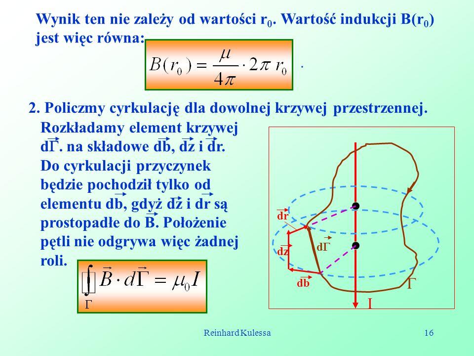 Reinhard Kulessa16 Wynik ten nie zależy od wartości r 0. Wartość indukcji B(r 0 ) jest więc równa: 2. Policzmy cyrkulację dla dowolnej krzywej przestr