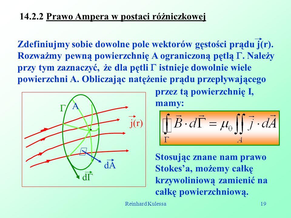 Reinhard Kulessa19 14.2.2 Prawo Ampera w postaci różniczkowej Zdefiniujmy sobie dowolne pole wektorów gęstości prądu j(r). Rozważmy pewną powierzchnię