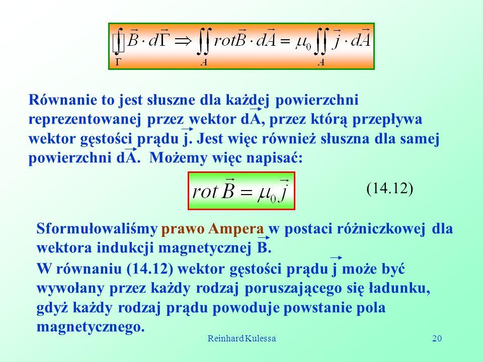 Reinhard Kulessa20 Równanie to jest słuszne dla każdej powierzchni reprezentowanej przez wektor dA, przez którą przepływa wektor gęstości prądu j. Jes