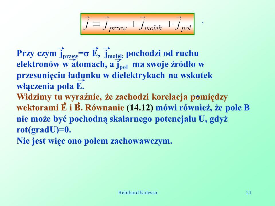 Reinhard Kulessa21. Przy czym j przew = E, j molek pochodzi od ruchu elektronów w atomach, a j pol ma swoje źródło w przesunięciu ładunku w dielektryk