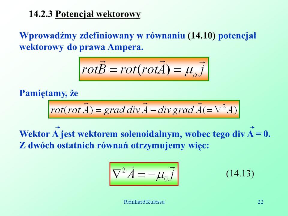 Reinhard Kulessa22 14.2.3 Potencjał wektorowy Wprowadźmy zdefiniowany w równaniu (14.10) potencjał wektorowy do prawa Ampera. Pamiętamy, że Wektor A j