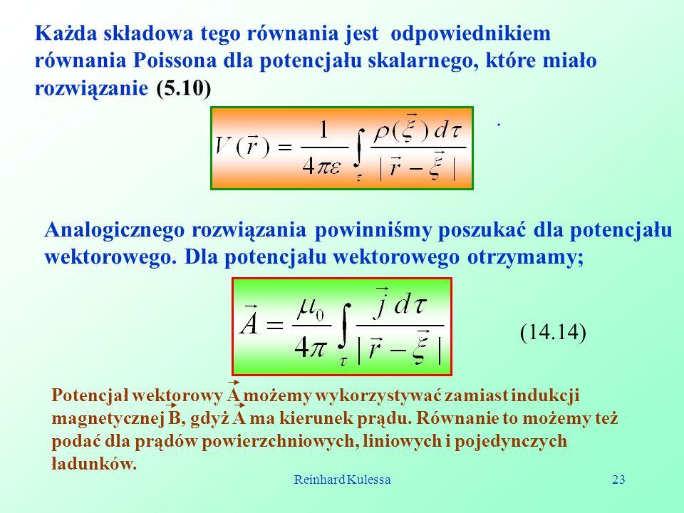 Reinhard Kulessa23 Każda składowa tego równania jest odpowiednikiem równania Poissona dla potencjału skalarnego, które miało rozwiązanie (5.10). Analo