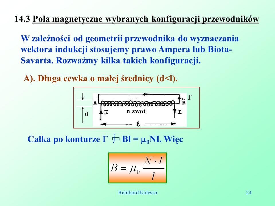 Reinhard Kulessa24 14.3 Pola magnetyczne wybranych konfiguracji przewodników W zależności od geometrii przewodnika do wyznaczania wektora indukcji sto