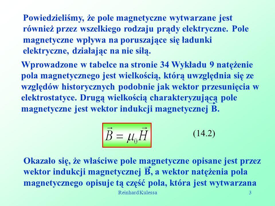 Reinhard Kulessa3 Powiedzieliśmy, że pole magnetyczne wytwarzane jest również przez wszelkiego rodzaju prądy elektryczne. Pole magnetyczne wpływa na p