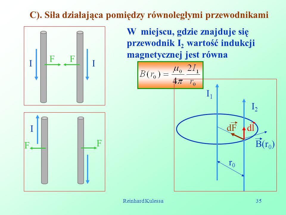 Reinhard Kulessa35 C). Siła działająca pomiędzy równoległymi przewodnikami II FF I F F W miejscu, gdzie znajduje się przewodnik I 2 wartość indukcji m