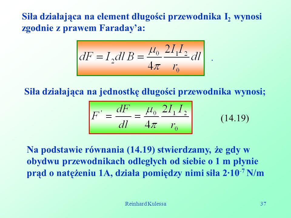 Reinhard Kulessa37 Siła działająca na element długości przewodnika I 2 wynosi zgodnie z prawem Faradaya: Siła działająca na jednostkę długości przewod