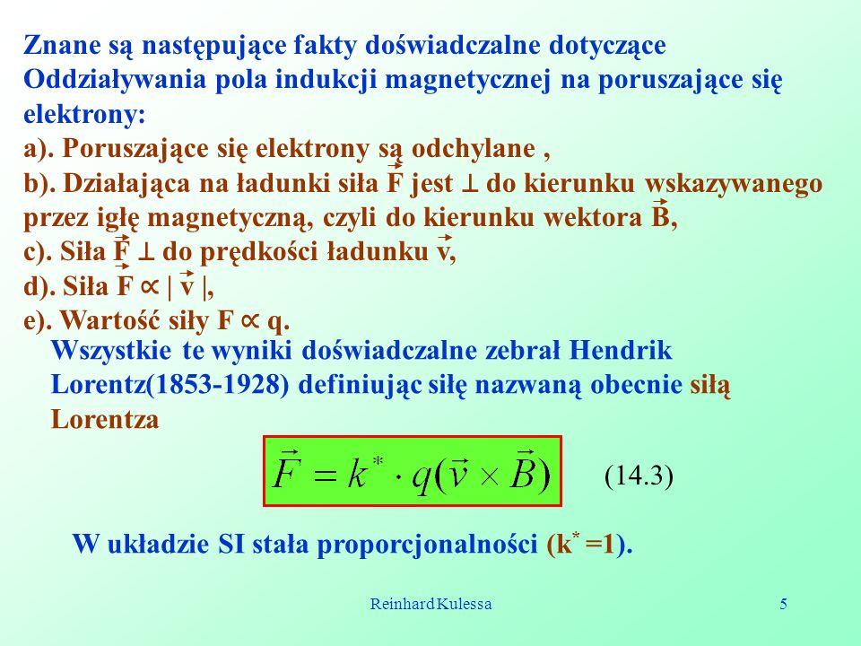 Reinhard Kulessa5 Znane są następujące fakty doświadczalne dotyczące Oddziaływania pola indukcji magnetycznej na poruszające się elektrony: a). Porusz