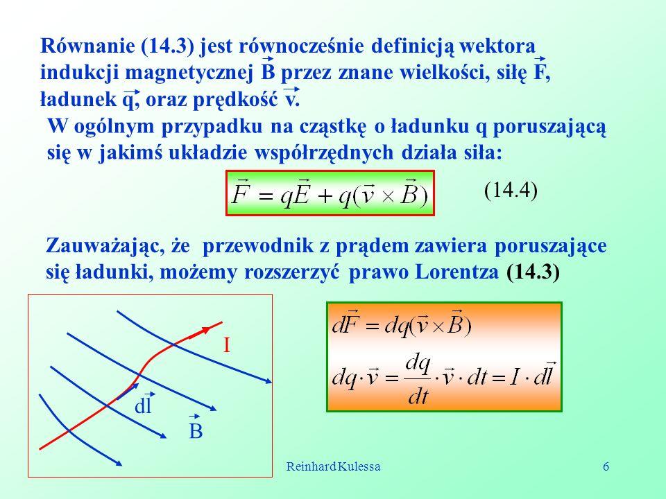 Reinhard Kulessa6 W ogólnym przypadku na cząstkę o ładunku q poruszającą się w jakimś układzie współrzędnych działa siła: (14.4) Zauważając, że przewo