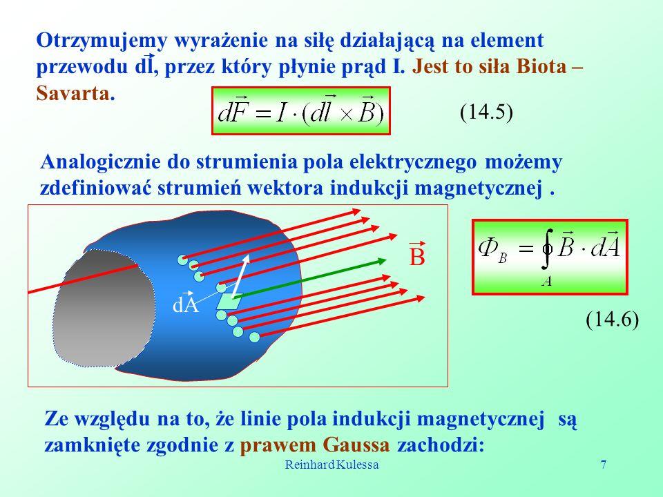Reinhard Kulessa7 Otrzymujemy wyrażenie na siłę działającą na element przewodu dl, przez który płynie prąd I. Jest to siła Biota – Savarta. (14.5) Ana