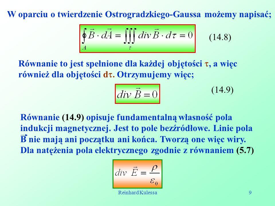 Reinhard Kulessa9 W oparciu o twierdzenie Ostrogradzkiego-Gaussa możemy napisać; (14.8) Równanie to jest spełnione dla każdej objętości, a więc równie