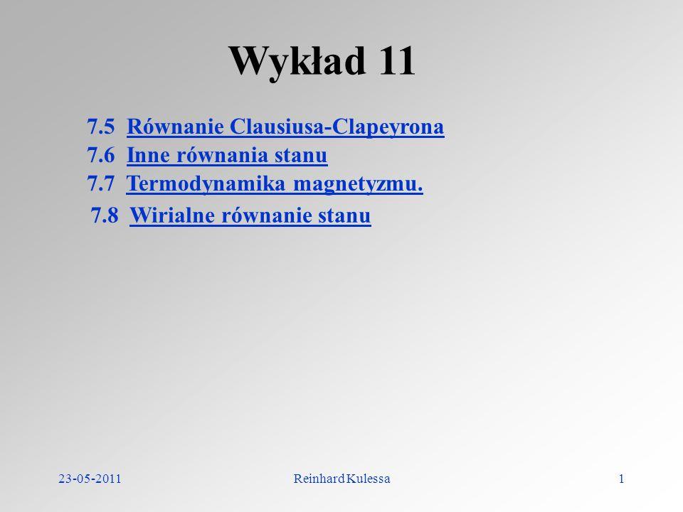 23-05-2011Reinhard Kulessa1 Wykład 11 7.5 Równanie Clausiusa-Clapeyrona 7.6 Inne równania stanu 7.7 Termodynamika magnetyzmu. 7.8 Wirialne równanie st