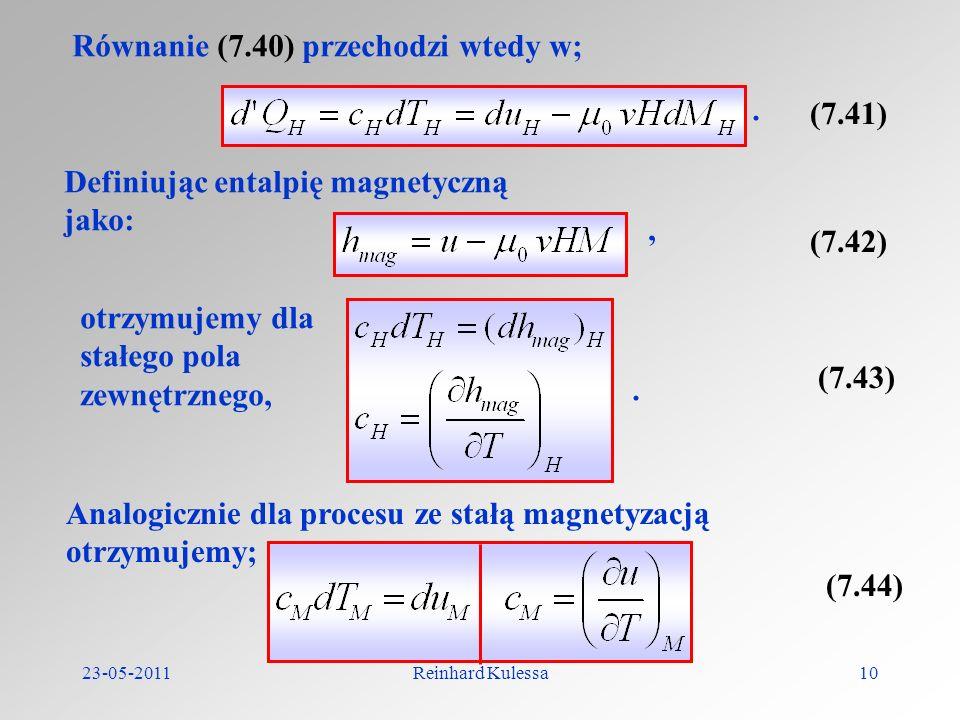23-05-2011Reinhard Kulessa10 Równanie (7.40) przechodzi wtedy w; (7.41). Definiując entalpię magnetyczną jako: (7.42), otrzymujemy dla stałego pola ze