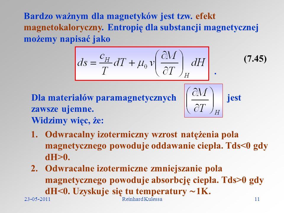 23-05-2011Reinhard Kulessa11 Bardzo ważnym dla magnetyków jest tzw. efekt magnetokaloryczny. Entropię dla substancji magnetycznej możemy napisać jako.